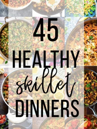 collage image of a variety of skillet dinners with text overlay 45 healthy skillet dinners