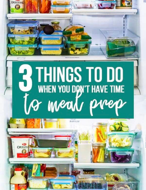 picture of meal prep containers in fridge with text overlay saying 3 things to do when you don't have time to meal prep