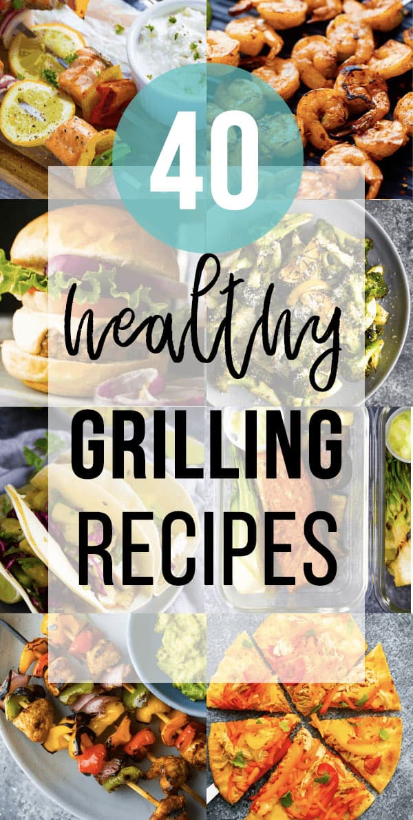 collage image that says 40 healthy grilling recipes